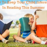 How To Keep Your Child Interested In Reading This Summer