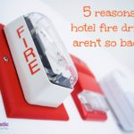 5 Reasons Hotel Fire Drills Aren't So Bad