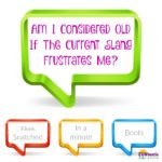 Am I Considered Old If The Current Slang Frustrates Me?