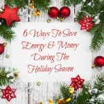 6 Ways To Save Energy & Money During The Holiday Season