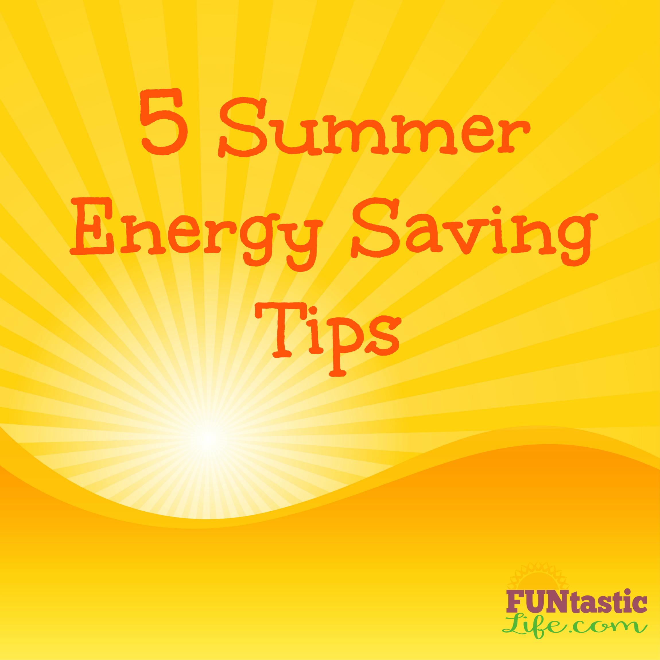 5 Summer Energy Saving Tips Funtastic Life