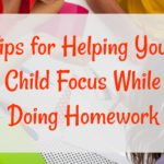 Tips for Helping Your Child Focus While Doing Homework