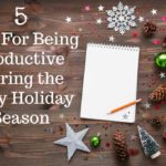 5 Tips For Being Productive During the Busy Holiday Season