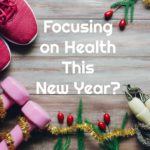 Focusing on Health This New Year?