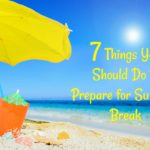 7 Things You Should Do to Prepare for Summer Break