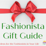 Fashionista Gift Guide – Gift Ideas for the Fashionista in Your Life